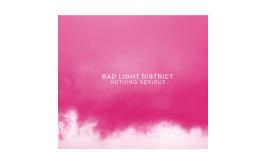 Bad Light District - Nothing Serious